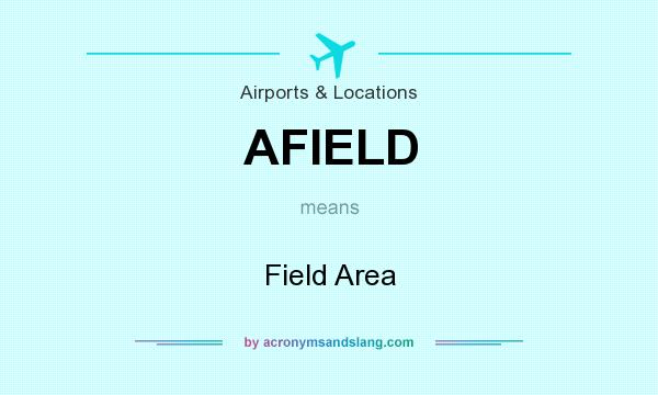 What does AFIELD mean? It stands for Field Area