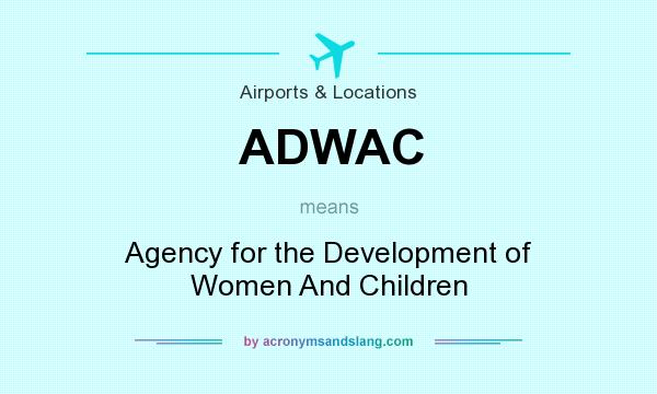What does ADWAC mean? It stands for Agency for the Development of Women And Children