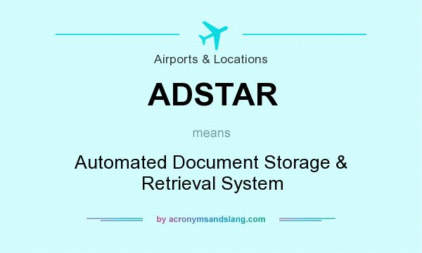 What does ADSTAR mean? It stands for Automated Document Storage & Retrieval System