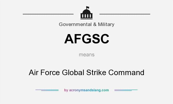 What does AFGSC mean? It stands for Air Force Global Strike Command