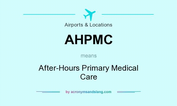 What does AHPMC mean? It stands for After-Hours Primary Medical Care