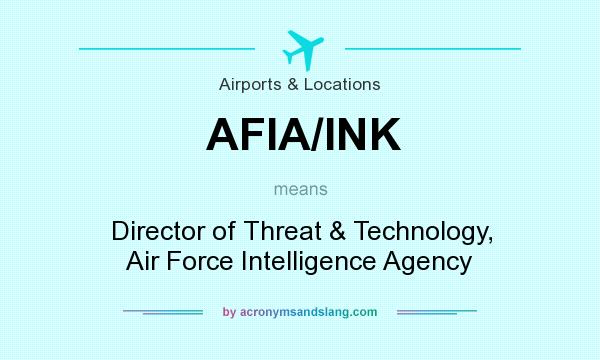 What does AFIA/INK mean? It stands for Director of Threat & Technology, Air Force Intelligence Agency