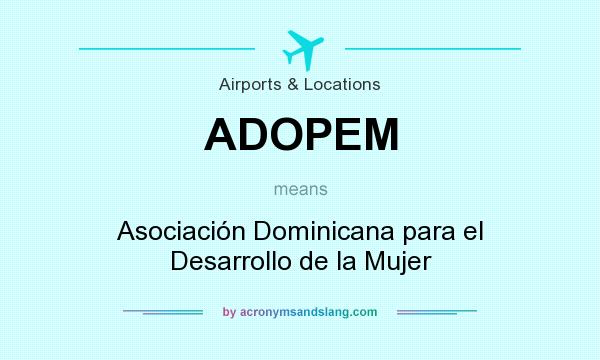 What does ADOPEM mean? It stands for Asociación Dominicana para el Desarrollo de la Mujer