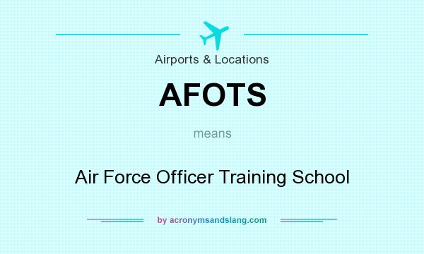 What does AFOTS mean? It stands for Air Force Officer Training School