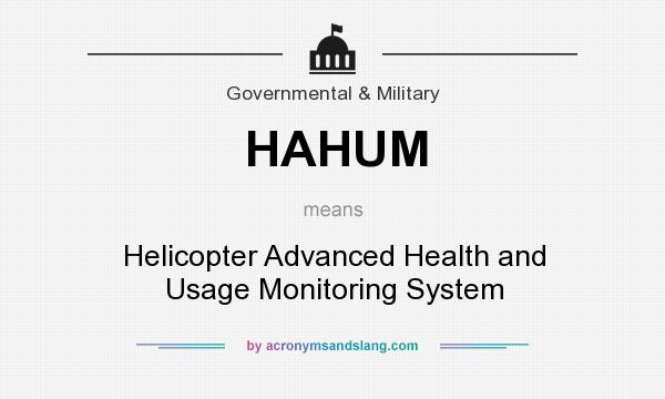 What does HAHUM mean? It stands for Helicopter Advanced Health and Usage Monitoring System