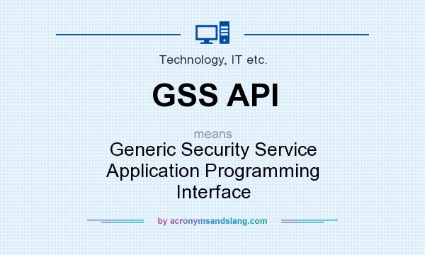 What does GSS API mean? It stands for Generic Security Service Application Programming Interface