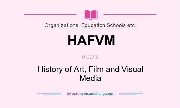 What does HAFVM mean? It stands for History of Art, Film and Visual Media