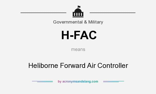 What does H-FAC mean? It stands for Heliborne Forward Air Controller