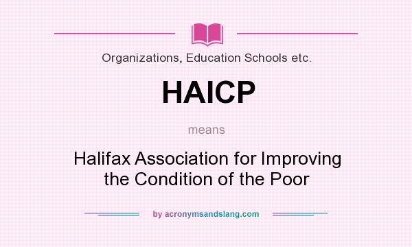 What does HAICP mean? It stands for Halifax Association for Improving the Condition of the Poor