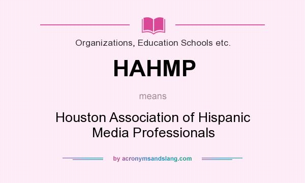 What does HAHMP mean? It stands for Houston Association of Hispanic Media Professionals