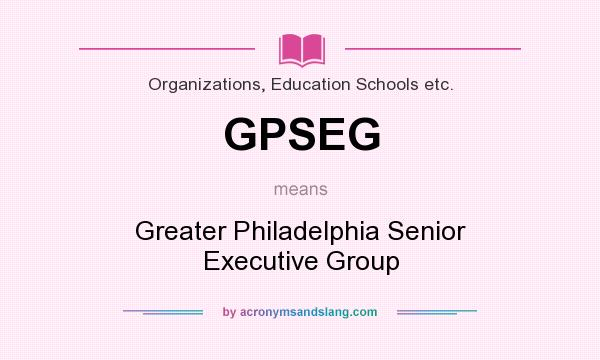 What does GPSEG mean? It stands for Greater Philadelphia Senior Executive Group