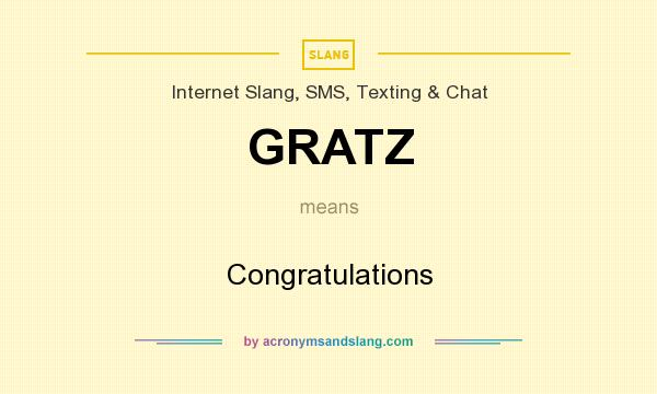 What does GRATZ mean? It stands for Congratulations