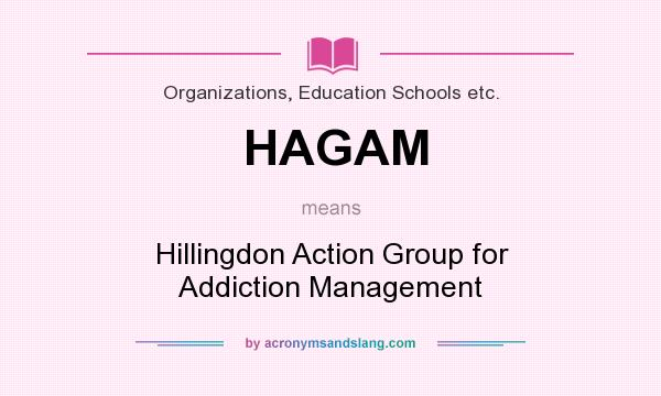 What does HAGAM mean? It stands for Hillingdon Action Group for Addiction Management