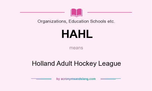 What does HAHL mean? It stands for Holland Adult Hockey League