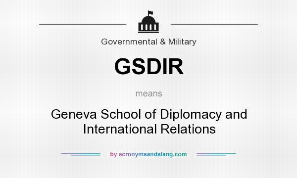 What does GSDIR mean? It stands for Geneva School of Diplomacy and International Relations