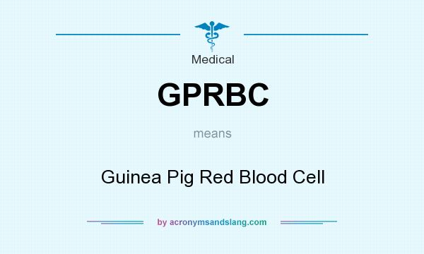 What does GPRBC mean? It stands for Guinea Pig Red Blood Cell