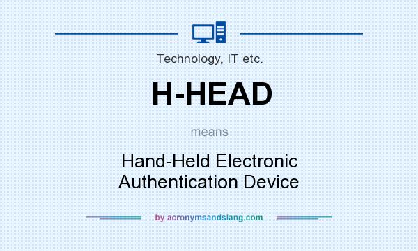 What does H-HEAD mean? It stands for Hand-Held Electronic Authentication Device