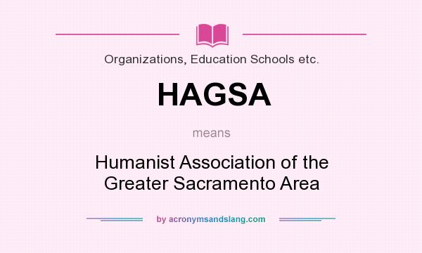 What does HAGSA mean? It stands for Humanist Association of the Greater Sacramento Area