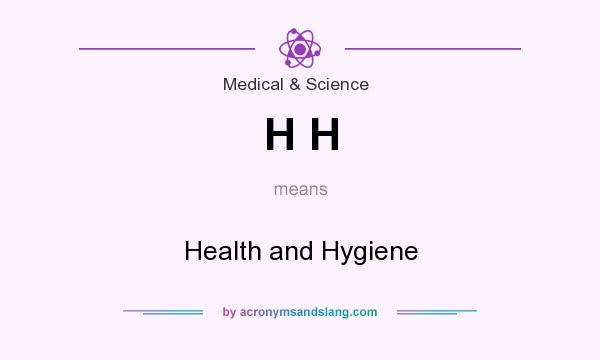 What does H H mean? It stands for Health and Hygiene