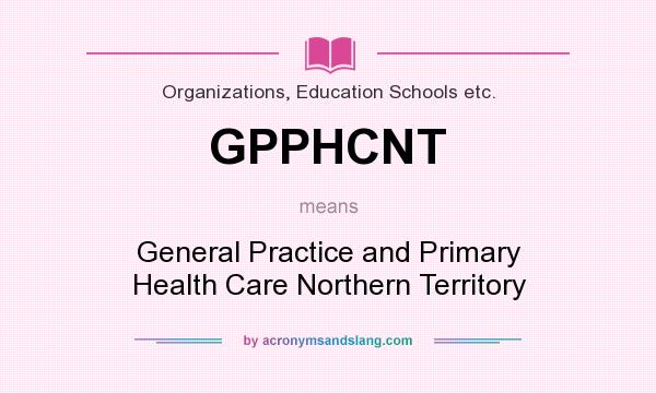What does GPPHCNT mean? It stands for General Practice and Primary Health Care Northern Territory