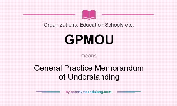 What does GPMOU mean? It stands for General Practice Memorandum of Understanding