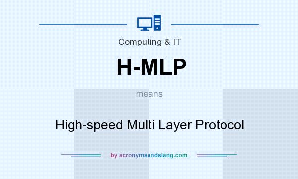 What does H-MLP mean? It stands for High-speed Multi Layer Protocol