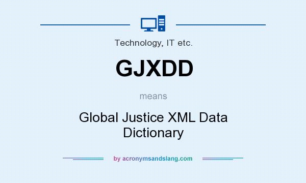 What does GJXDD mean? It stands for Global Justice XML Data Dictionary