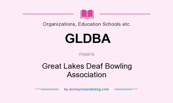 What does GLDBA mean? It stands for Great Lakes Deaf Bowling Association