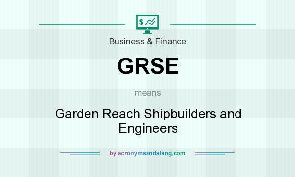 What does GRSE mean? It stands for Garden Reach Shipbuilders and Engineers