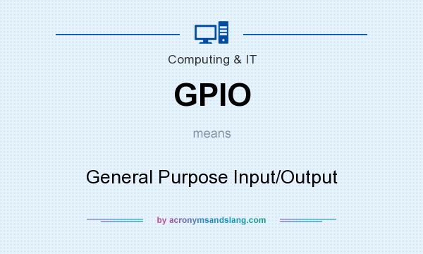 What does GPIO mean? It stands for General Purpose Input/Output