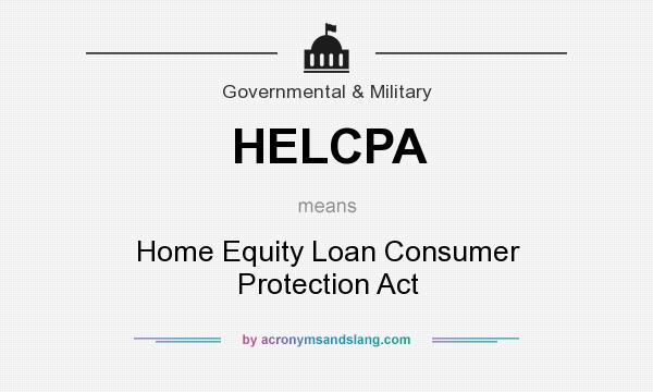 Definition Of Helcpa Helcpa Stands For Home Equity Loan Consumer Protection Act By Acronymsandslang Com