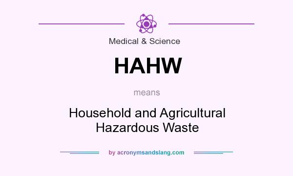 What does HAHW mean? It stands for Household and Agricultural Hazardous Waste