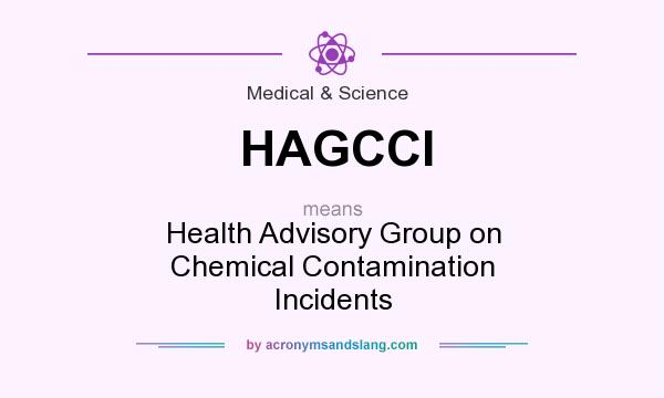 What does HAGCCI mean? It stands for Health Advisory Group on Chemical Contamination Incidents