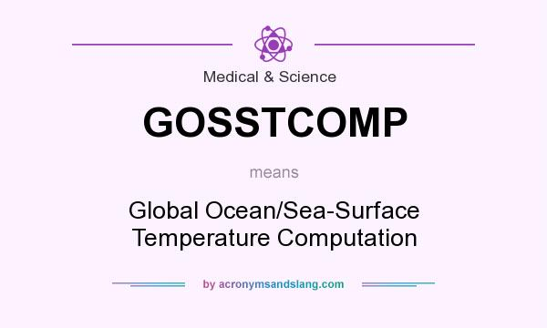 What does GOSSTCOMP mean? It stands for Global Ocean/Sea-Surface Temperature Computation