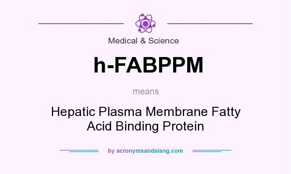 What does h-FABPPM mean? It stands for Hepatic Plasma Membrane Fatty Acid Binding Protein