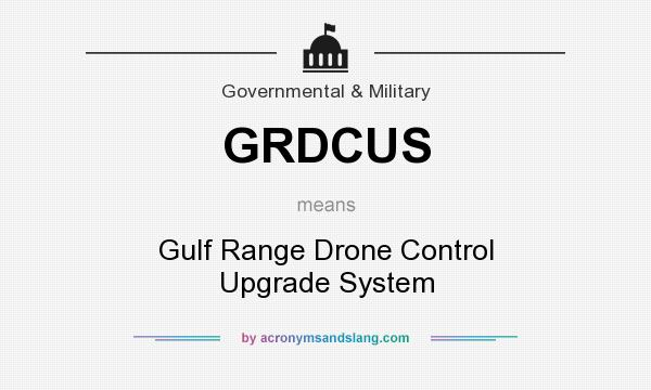 What does GRDCUS mean? It stands for Gulf Range Drone Control Upgrade System