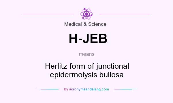 What does H-JEB mean? It stands for Herlitz form of junctional epidermolysis bullosa