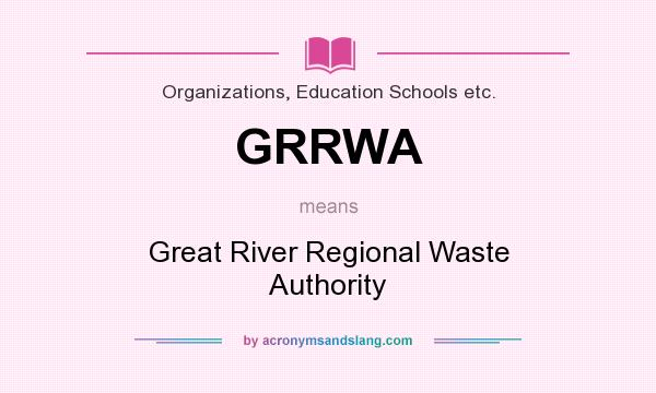 What does GRRWA mean? It stands for Great River Regional Waste Authority