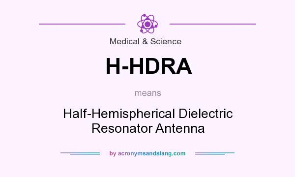What does H-HDRA mean? It stands for Half-Hemispherical Dielectric Resonator Antenna