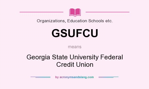 What does GSUFCU mean? It stands for Georgia State University Federal Credit Union