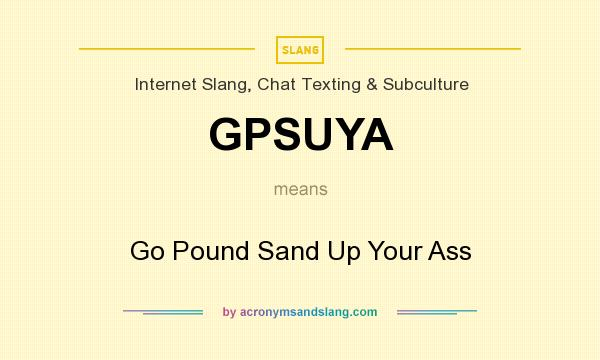 Pound sand up your ass