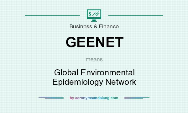 What does GEENET mean? It stands for Global Environmental Epidemiology Network