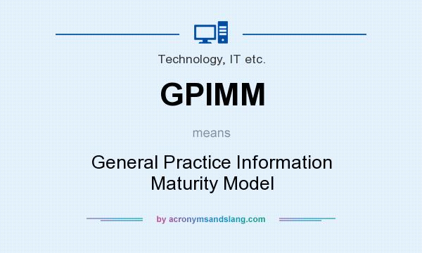 What does GPIMM mean? It stands for General Practice Information Maturity Model