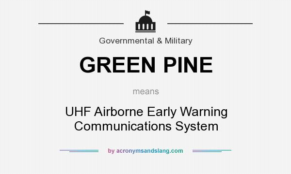 What does GREEN PINE mean? It stands for UHF Airborne Early Warning Communications System