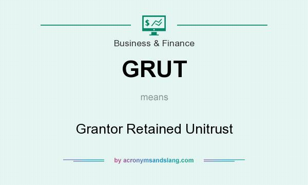 What does GRUT mean? It stands for Grantor Retained Unitrust