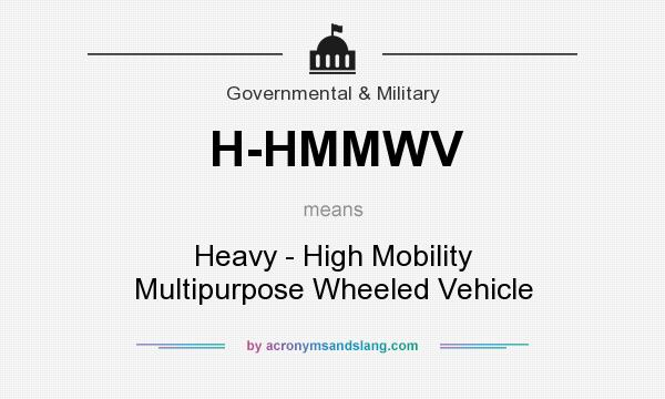 What does H-HMMWV mean? It stands for Heavy - High Mobility Multipurpose Wheeled Vehicle
