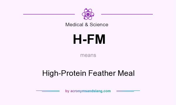 What does H-FM mean? It stands for High-Protein Feather Meal