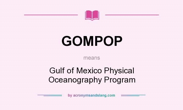 What does GOMPOP mean? It stands for Gulf of Mexico Physical Oceanography Program