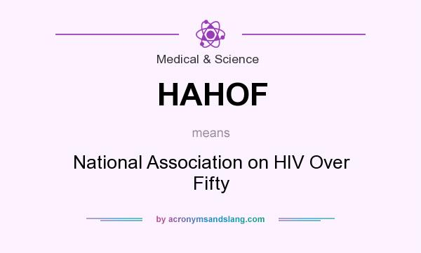 What does HAHOF mean? It stands for National Association on HIV Over Fifty