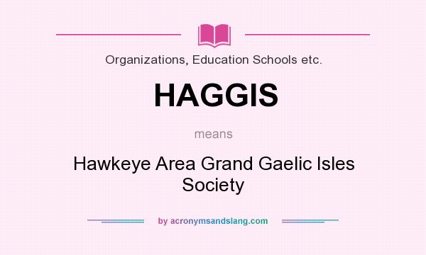 What does HAGGIS mean? It stands for Hawkeye Area Grand Gaelic Isles Society